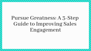 3-Step Guide to Improving Sales Engagement